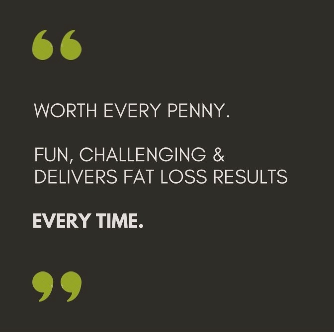 Black background, pale grey text, green quotation marks. Quote says worth every penny. Fun, challenging and delivers fat loss results every time.