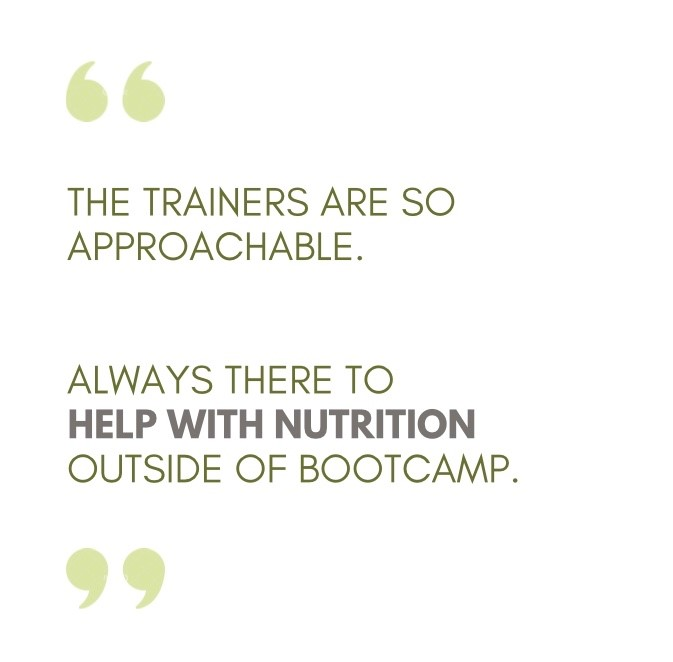 White background, grey text, green quotation marks. Quote says the trainers are so approachable. Always there to help with nutrition outside of bootcamp.